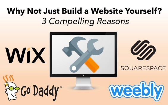 Why Not Just Build a Website Yourself? 3 Compelling Reasons