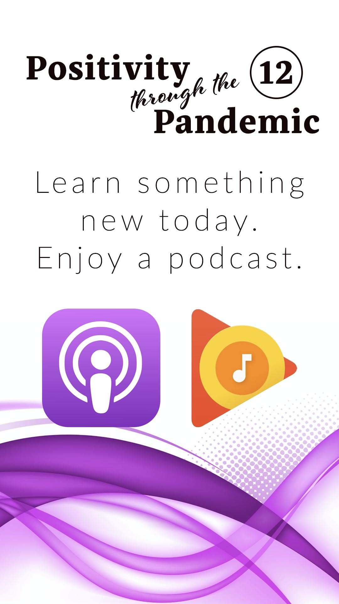 Positivity through the Pandemic #12: Learn something new today enjoy a podcast