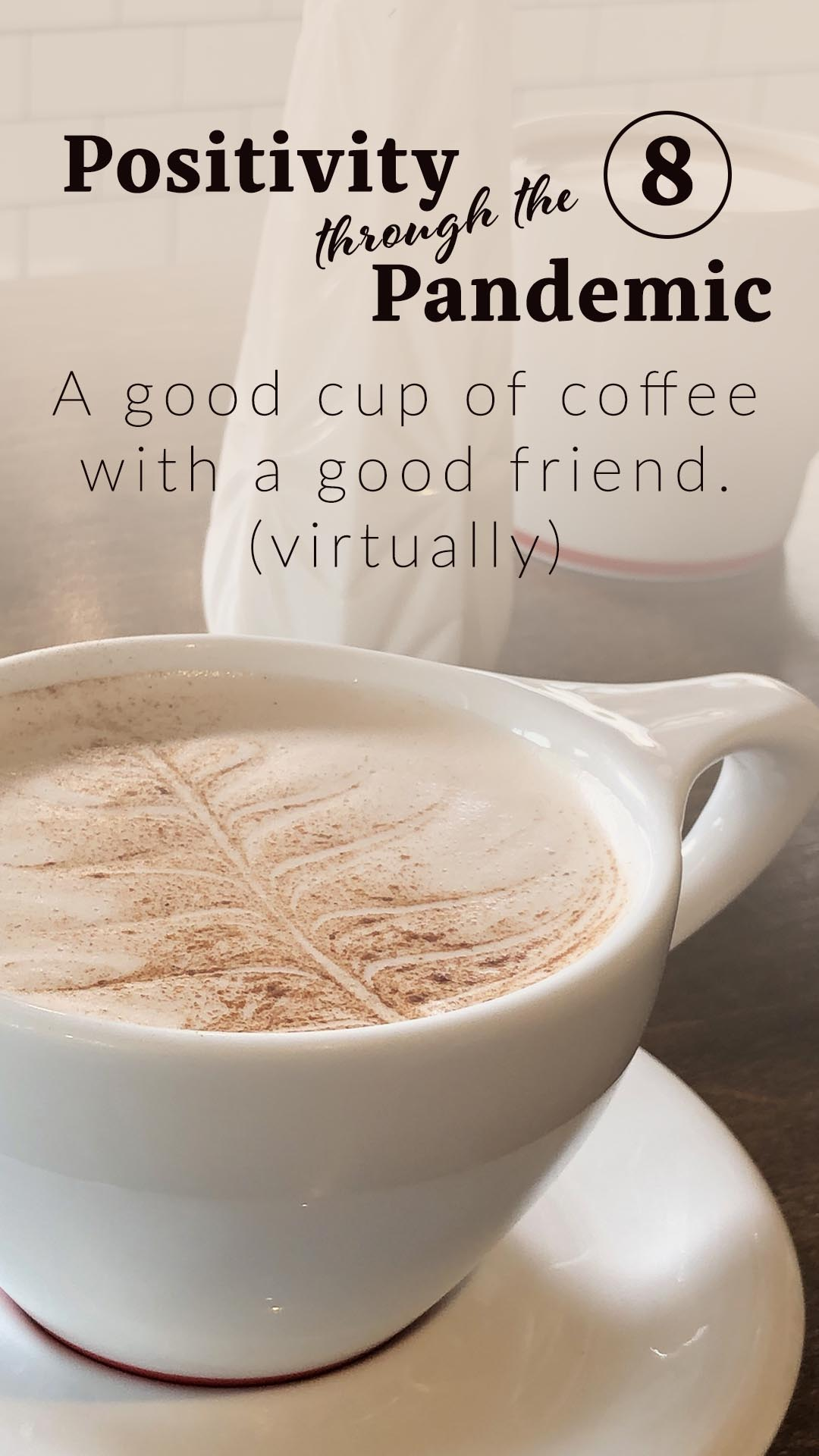 Positivity through the Pandemic #8: A good cup of coffee with a good friend virtually